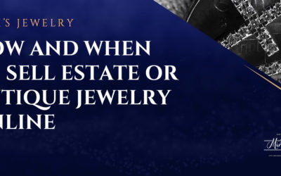How And When To Sell Estate or Antique Jewelry?