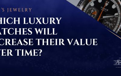 Which Luxury Watches Will Increase Their Value Over Time?