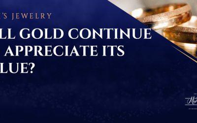 Will Gold Continue to Appreciate its Value?